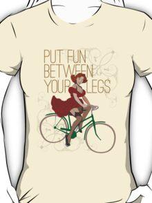 Put Fun Between Your Legs T-Shirt