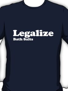 Legalize Bath Salts (White Text) T-Shirt