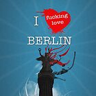 I f***ing love Berlin by daspixel