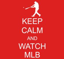 Keep Calm and Watch MLB by ScottW93