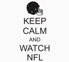Keep Calm and Watch NFL by ScottW93