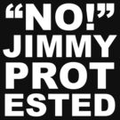 """No!"" Jimmy Protested - White text by Savannah Siders"
