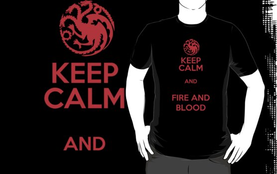 Keep Calm and Fire and Blood by Aja Carey