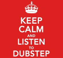 Keep Calm and Listen to Dubstep by the-fear-inside