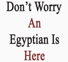 Don't Worry An Egyptian Is Here by supernova23