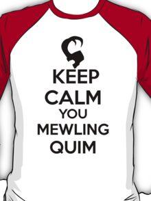 Keep Calm, Mewling Quim  T-Shirt