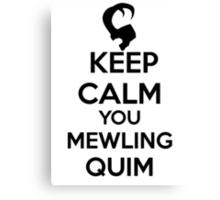 Keep Calm, Mewling Quim  Canvas Print