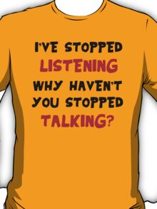 Stopped Listening T-Shirt