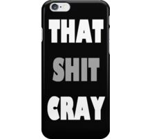 Kanye West THAT SHIT CRAY iPhone Case/Skin