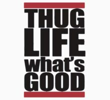 Thug Life, Whats Good by GrandClothing