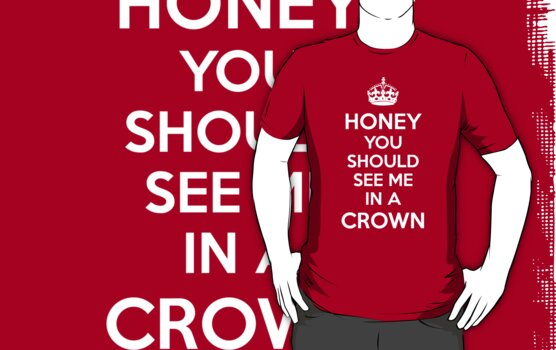 Honey, You Should See Me In A Crown by lonelyrainbows