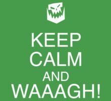 Keep Calm and WAAAGH! by TWCreation
