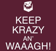 Keep Krazy An' Waaagh! by TWCreation