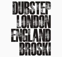 Dubstep London England Broski by DropBass