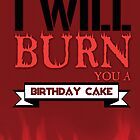 I'll Burn You A Birthday Cake. by KitsuneDesigns
