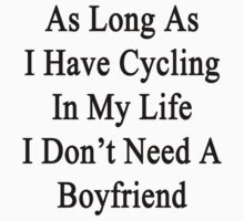 As Long As I Have Cycling In My Life I Don't Need A Boyfriend by supernova23