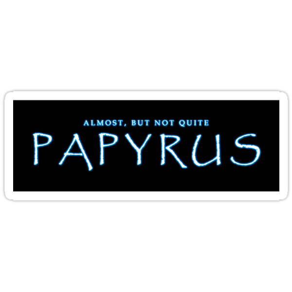 Almost Papyrus Sticker by AngryMongo