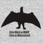 I'm not a Bat I am a Monster! by Troy Dodds