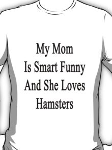 My Mom Is Smart Funny And She Loves Hamsters T-Shirt