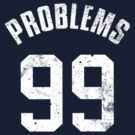 99 PROBLEMS by soulthrow