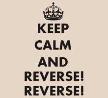 Keep Calm and Reverse! Reverse! by taiche