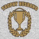 Trophy Husband by BUB THE ZOMBIE