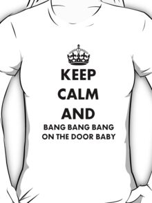 Keep Calm and Bang Bang Bang on the Door Baby T-Shirt