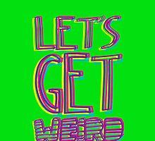 Let's Get Weird by huckblade