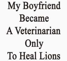 My Boyfriend Became A Veterinarian Only To Heal Lions by supernova23