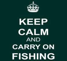 Keep Calm And Carry On Fishing by best-designs