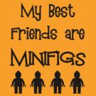 My Best Friends are Minifigs by Customize My Minifig by ChilleeW