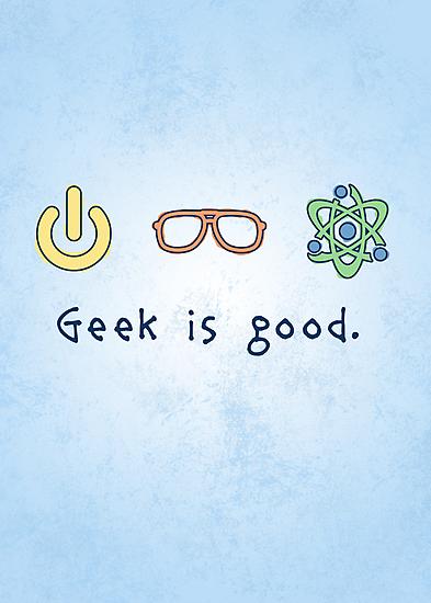 Geek is good. by thehookshot