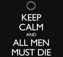 Keep Calm and All Men Must Die by zorpzorp