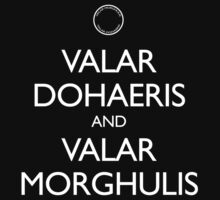 Valar Morghulis and Valar Dohaeris by zorpzorp