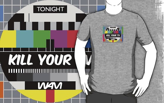 Kill your TV by WAMTEES