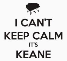 I Can't Keep Calm It's Keane Shirt by keanecalm