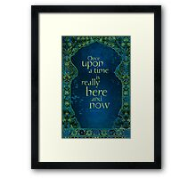 Once Upon a Time is Really Here and Now Framed Print
