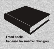 I read books because I'm smarter than you - black - funny graphic t-shirt by moonshine and lollipops