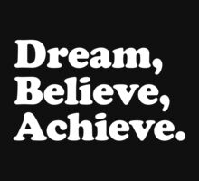 Dream Believe Achieve by WAMTEES