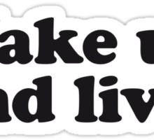Wake up and live Sticker