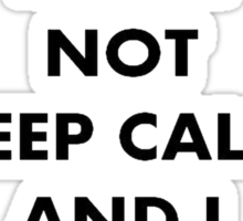 I Will Not Keep Calm and I Will Carry On Sticker
