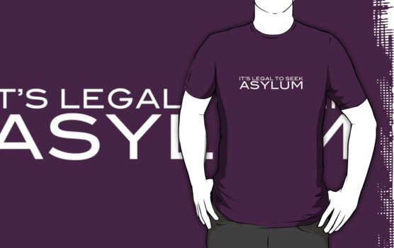 It's Legal To Seek Asylum - White by craigm
