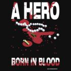A hero born in blood by David Naughton-Shires