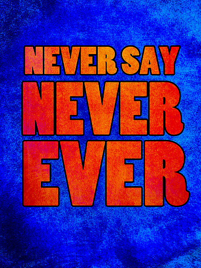Never Say Never Ever by Caffrin25