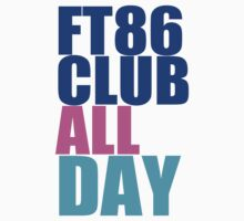 FT86CLUB ALL DAY Shirt by Snoopyalien24