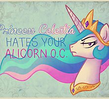 Celestia Hates Your Alicorn OC by anjila