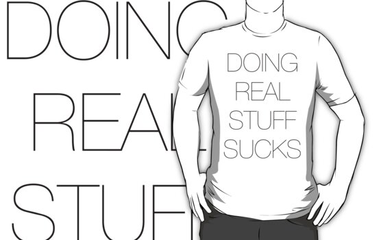 Doing real stuff sucks by electrictees