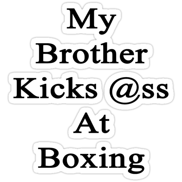 My Brother Kicks Ass At Boxing by supernova23