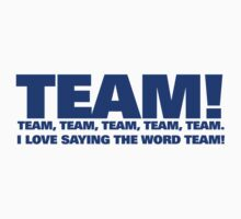 """Team! Team, team, team, team, team. I even love saying the word 'team'"" by innercoma"
