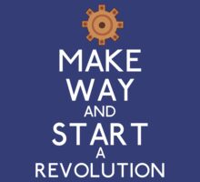 Make Way and Start a Revolution. by Snellby